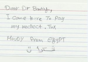 Dear Dr. Banting I cam here to pay my respect. Thx Moudy from Egypt